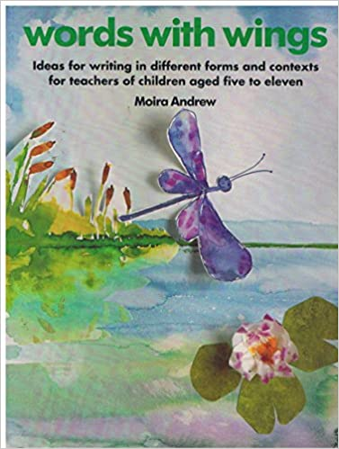 Words with Wings: Ideas for Writing in Different Forms and Contexts for Infants and Juniors